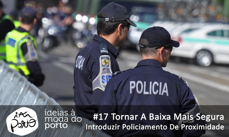 17 Tornar a baixa mais segura Introduzir policiamento de proximidade