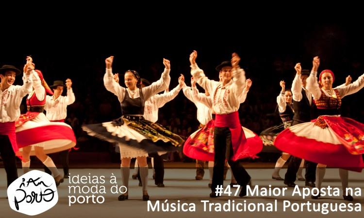 47- Maior Aposta Na Musica Tradicional Portuguesa