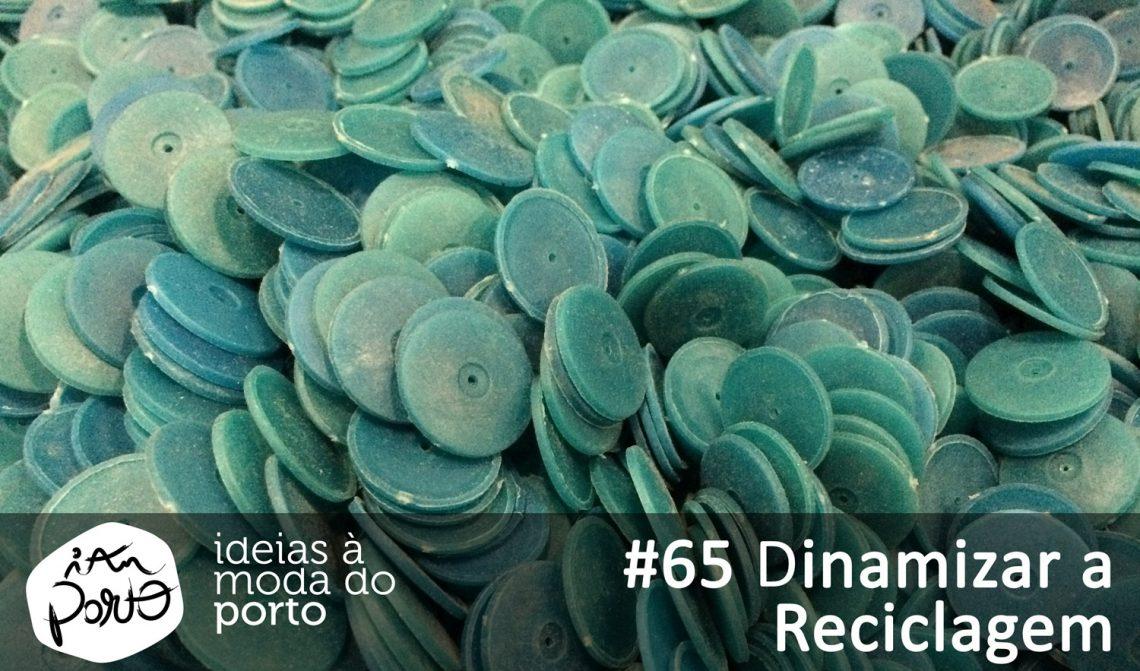 #65 Dinamizar a Reciclagem